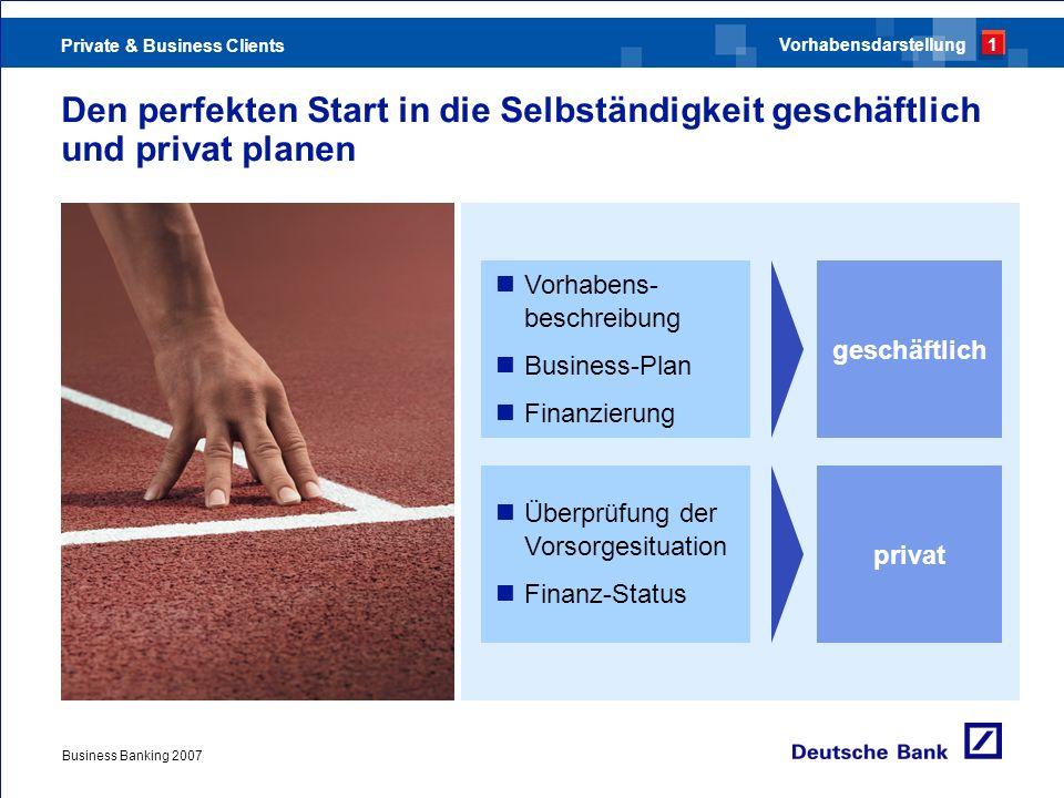 Private & Business Clients Business Banking 2007 Den perfekten Start in die Selbständigkeit geschäftlich und privat planen Überprüfung der Vorsorgesit