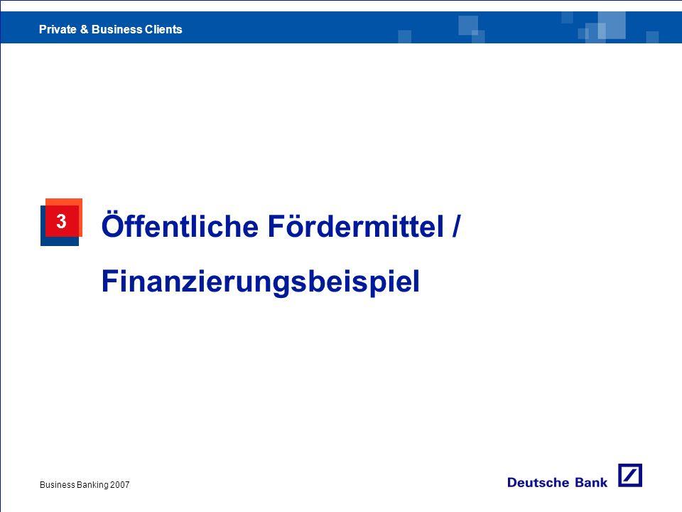 Private & Business Clients Business Banking 2007 3 Öffentliche Fördermittel / Finanzierungsbeispiel