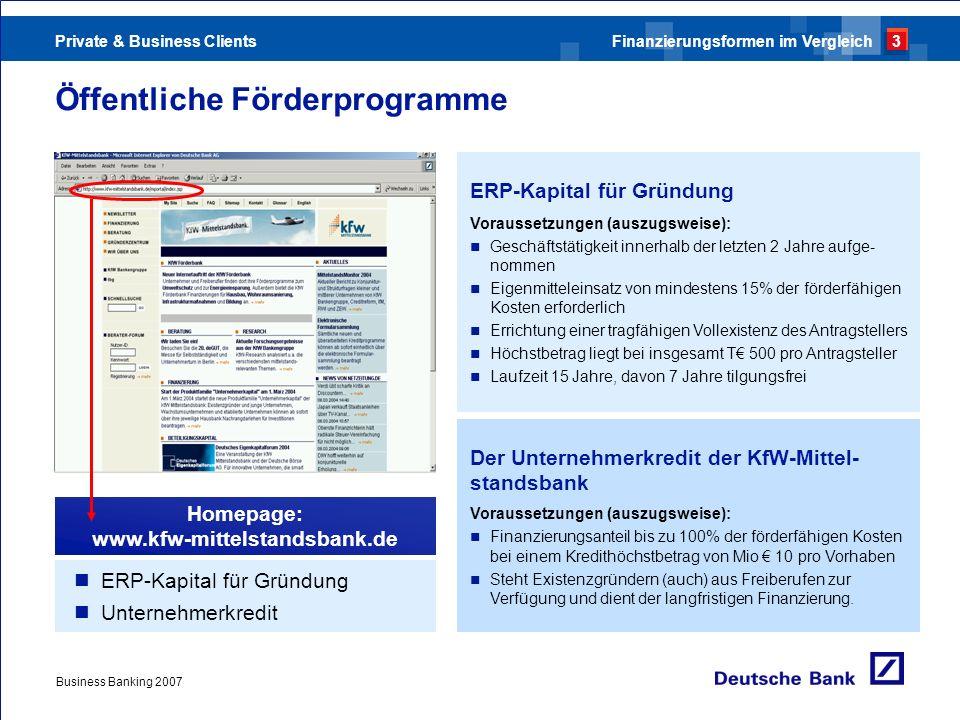 Private & Business Clients Business Banking 2007 Öffentliche Förderprogramme ERP-Kapital für Gründung Unternehmerkredit Homepage: www.kfw-mittelstands