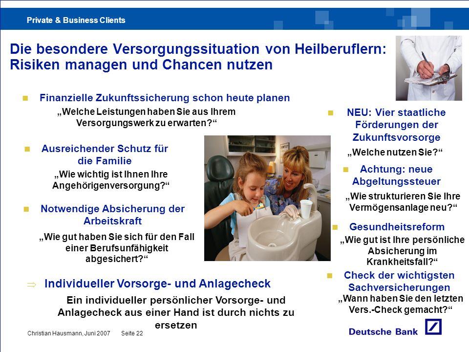Private & Business Clients Christian Hausmann, Juni 2007Seite 22 Die besondere Versorgungssituation von Heilberuflern: Risiken managen und Chancen nut