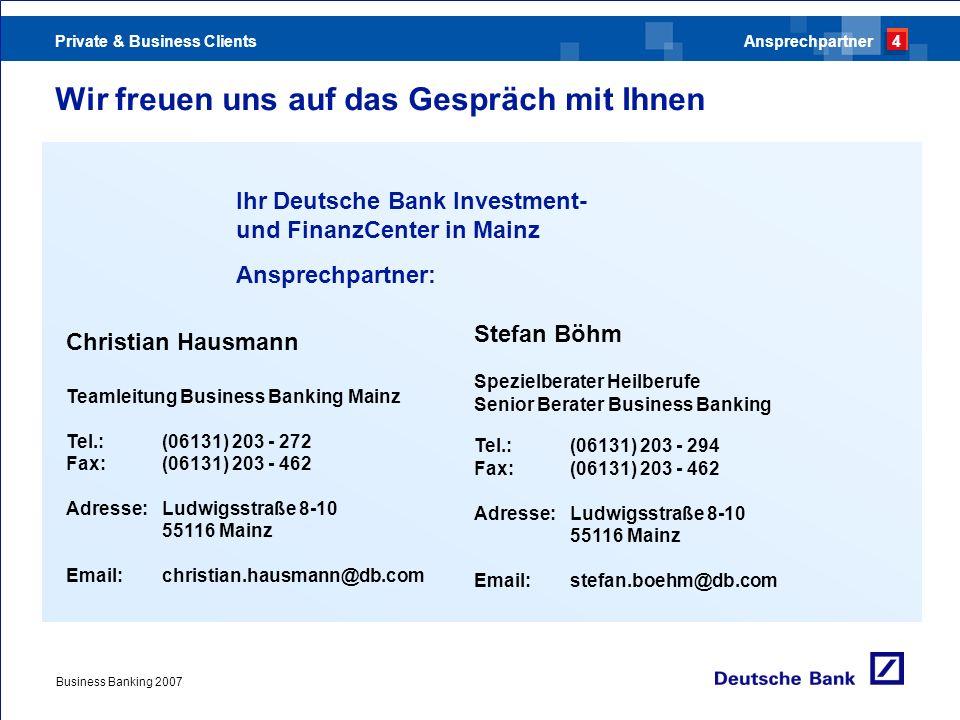 Private & Business Clients Business Banking 2007 Wir freuen uns auf das Gespräch mit Ihnen Ihr Deutsche Bank Investment- und FinanzCenter in Mainz Ans