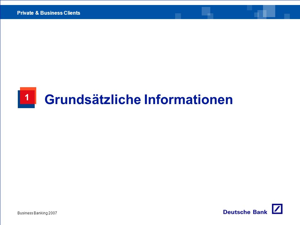 Private & Business Clients Business Banking 2007 1 Grundsätzliche Informationen