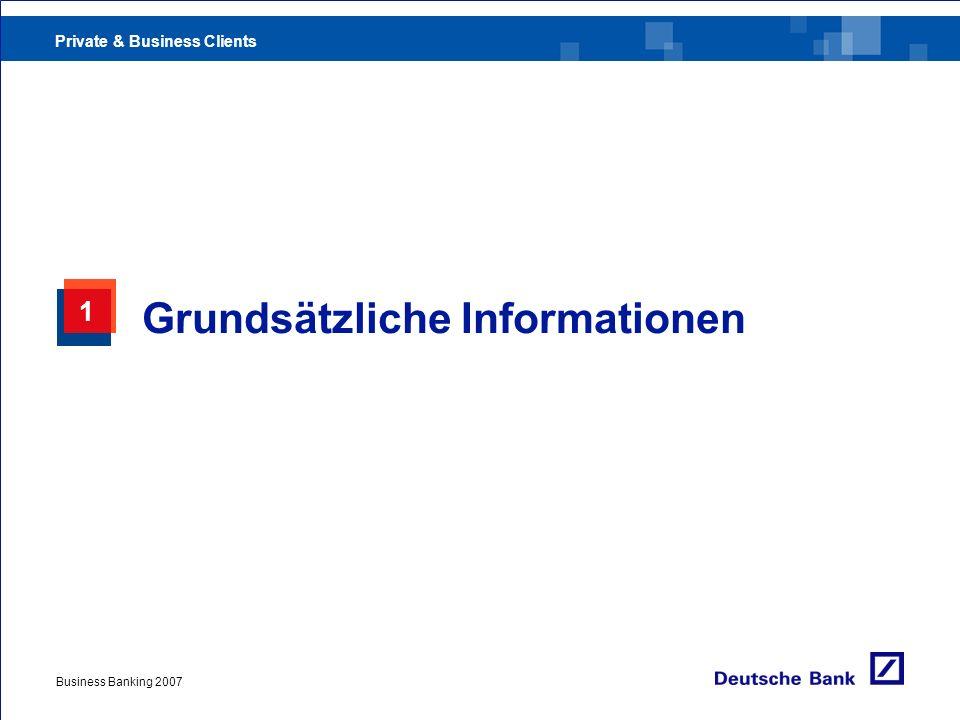 Private & Business Clients Business Banking 2007 1 Grundsätzliche Informationen