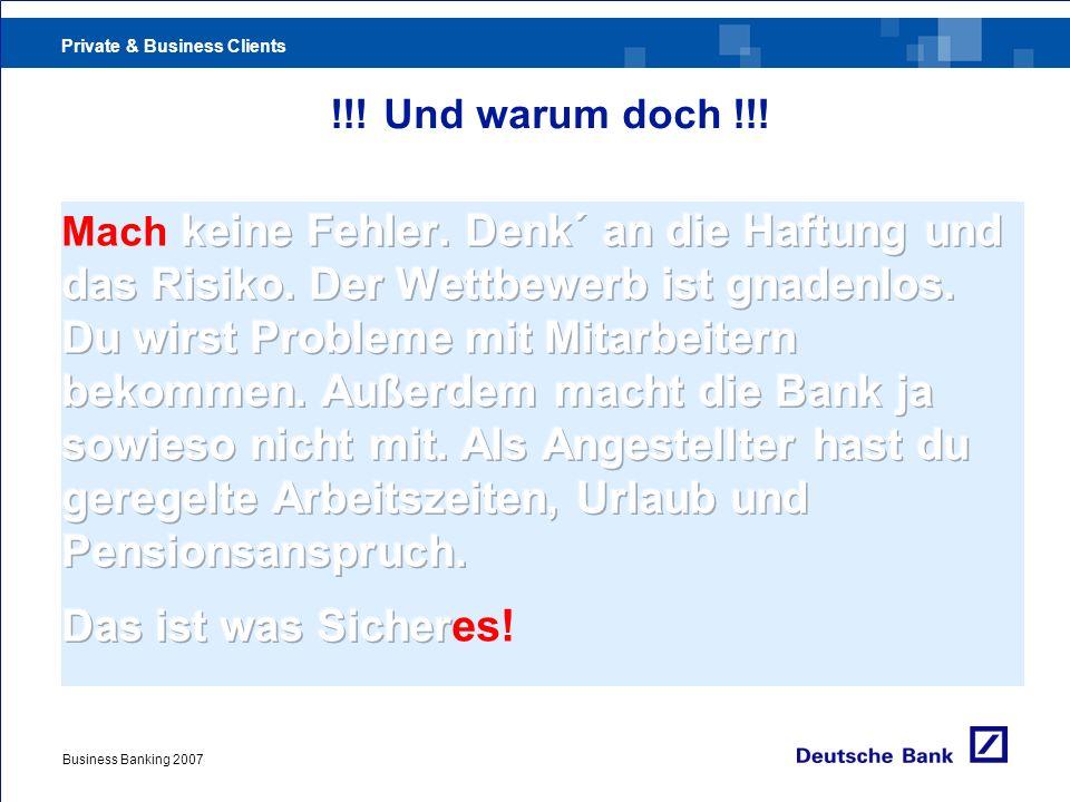 Private & Business Clients !!! Und warum doch !!! Business Banking 2007