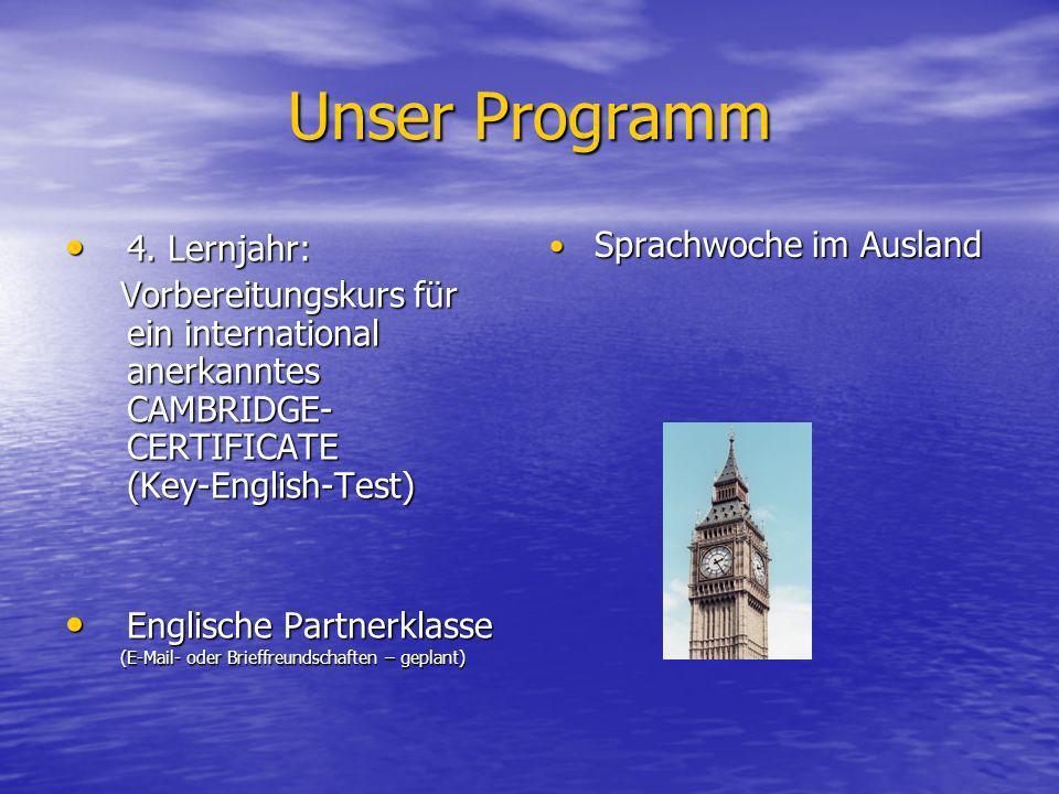 Unser Programm 4. Lernjahr: 4. Lernjahr: Vorbereitungskurs für ein international anerkanntes CAMBRIDGE- CERTIFICATE (Key-English-Test) Vorbereitungsku