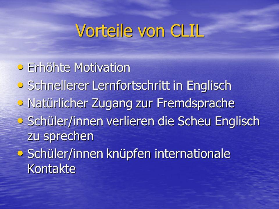 Vorteile von CLIL Erhöhte Motivation Erhöhte Motivation Schnellerer Lernfortschritt in Englisch Schnellerer Lernfortschritt in Englisch Natürlicher Zu