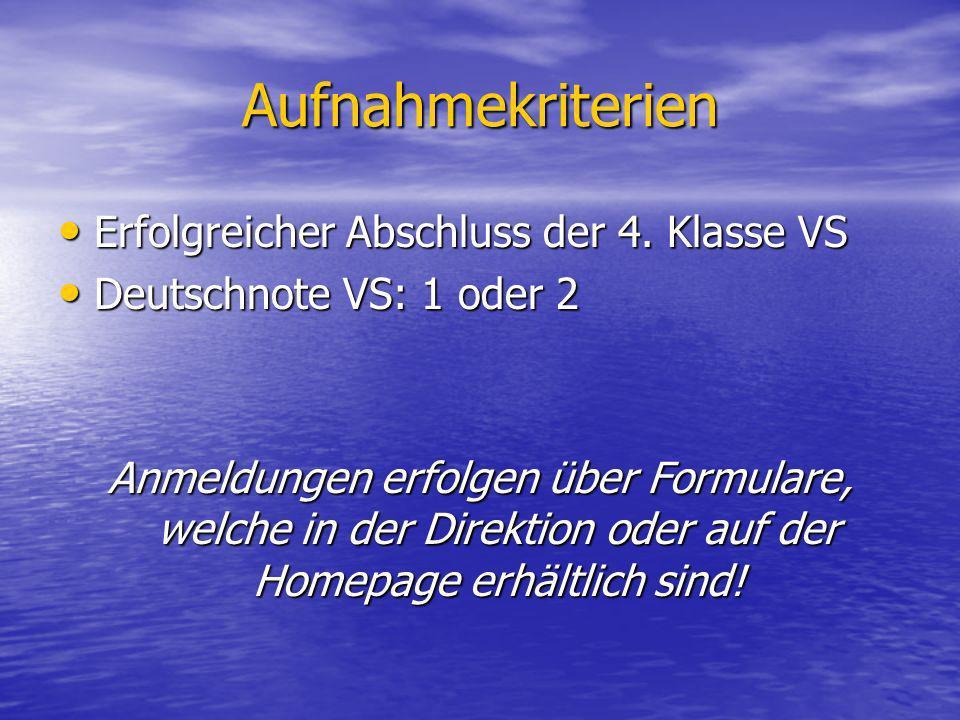 Aufnahmekriterien Erfolgreicher Abschluss der 4. Klasse VS Erfolgreicher Abschluss der 4. Klasse VS Deutschnote VS: 1 oder 2 Deutschnote VS: 1 oder 2