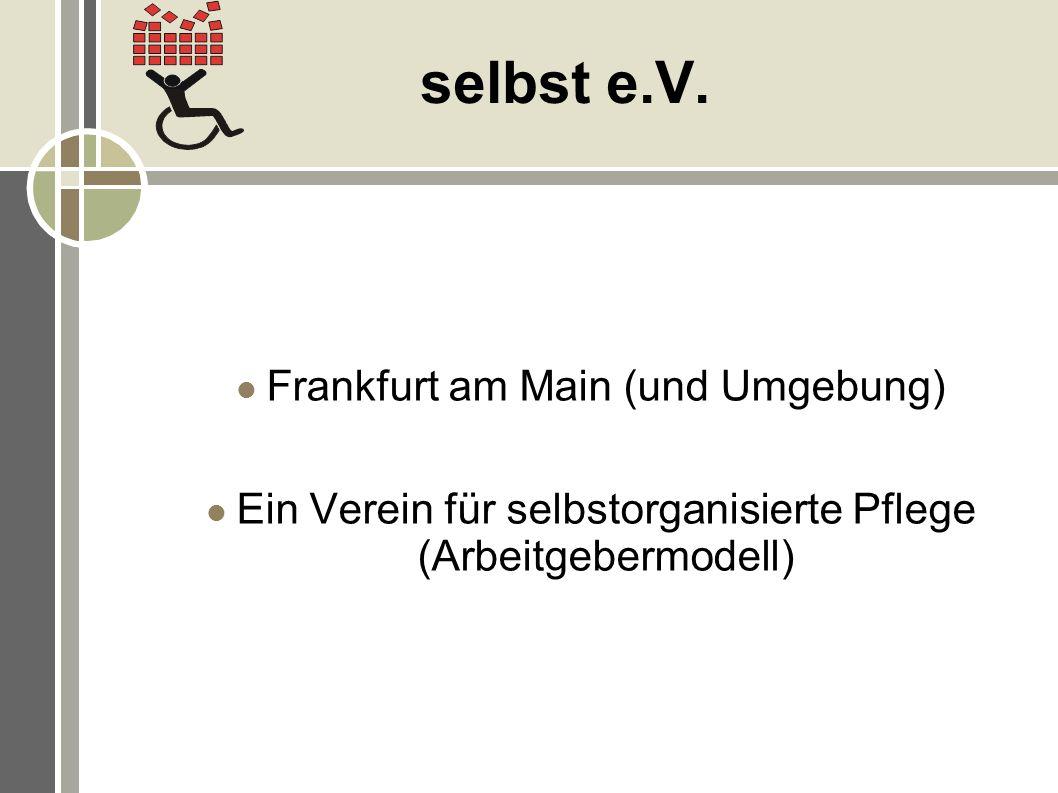 selbst e.V. Frankfurt am Main (und Umgebung) Ein Verein für selbstorganisierte Pflege (Arbeitgebermodell)