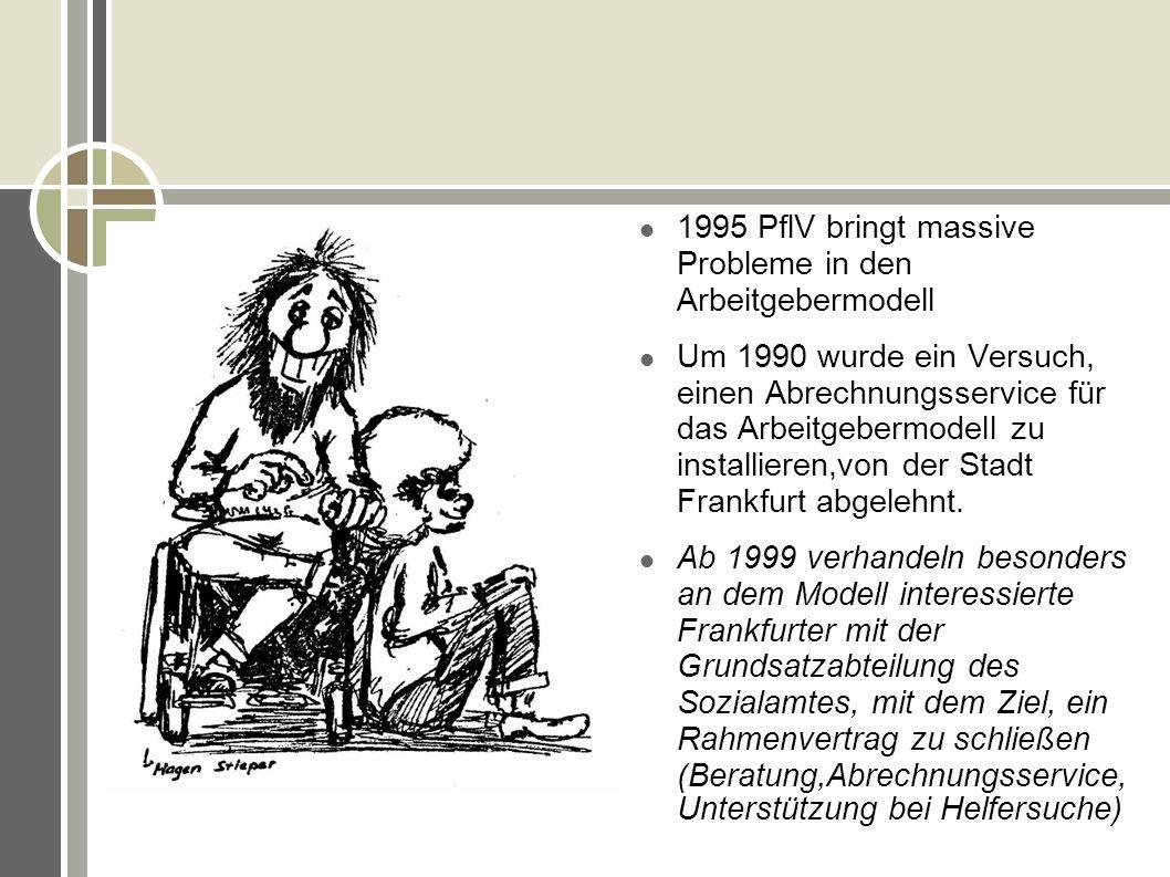 1995 PflV bringt massive Probleme in den Arbeitgebermodell Um 1990 wurde ein Versuch, einen Abrechnungsservice für das Arbeitgebermodell zu installier