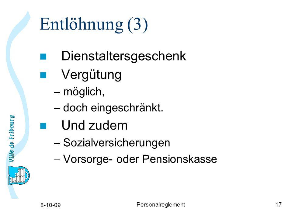 8-10-09 Personalreglement17 Entlöhnung (3) Dienstaltersgeschenk Vergütung –möglich, –doch eingeschränkt.