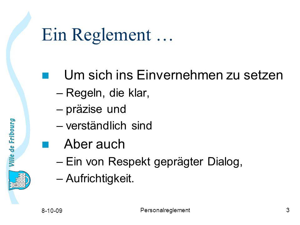 8-10-09 Personalreglement3 Ein Reglement … Um sich ins Einvernehmen zu setzen –Regeln, die klar, –präzise und –verständlich sind Aber auch –Ein von Respekt geprägter Dialog, –Aufrichtigkeit.
