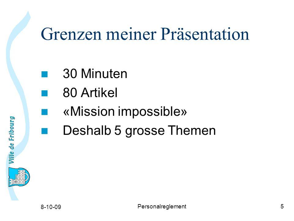 8-10-09 Personalreglement5 Grenzen meiner Präsentation 30 Minuten 80 Artikel «Mission impossible» Deshalb 5 grosse Themen
