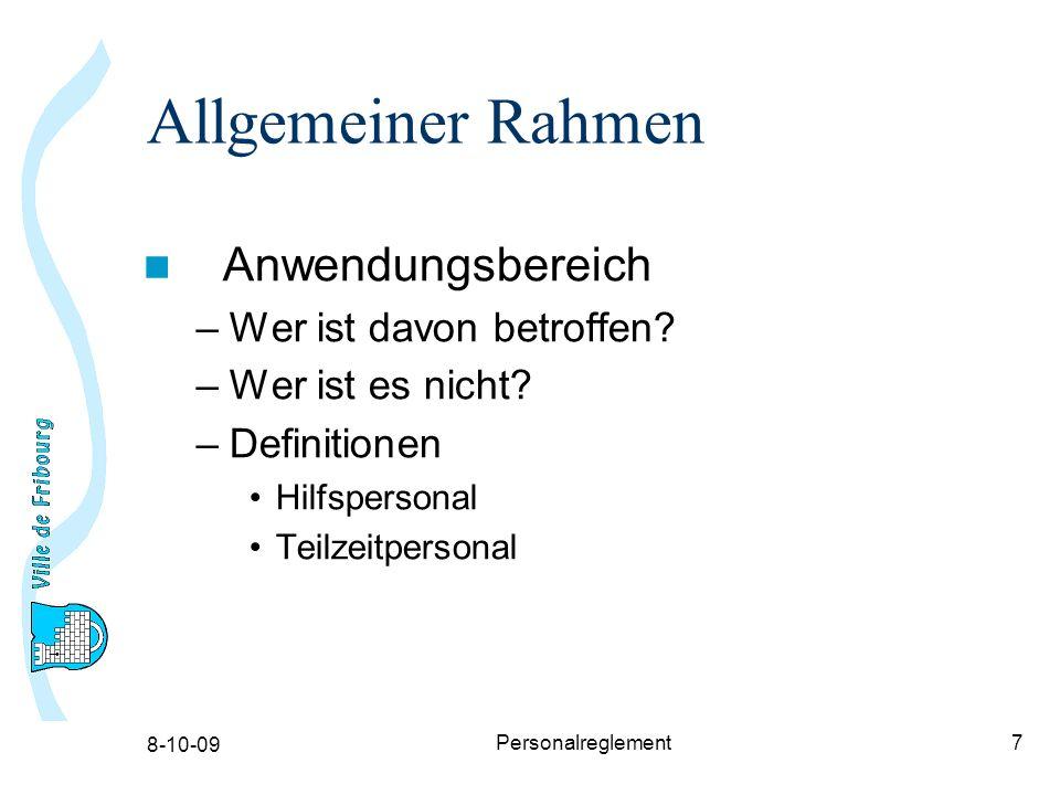 8-10-09 Personalreglement7 Allgemeiner Rahmen Anwendungsbereich –Wer ist davon betroffen.