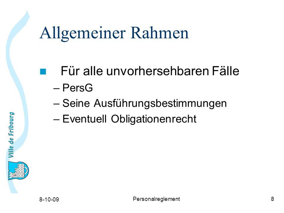 8-10-09 Personalreglement8 Allgemeiner Rahmen Für alle unvorhersehbaren Fälle –PersG –Seine Ausführungsbestimmungen –Eventuell Obligationenrecht