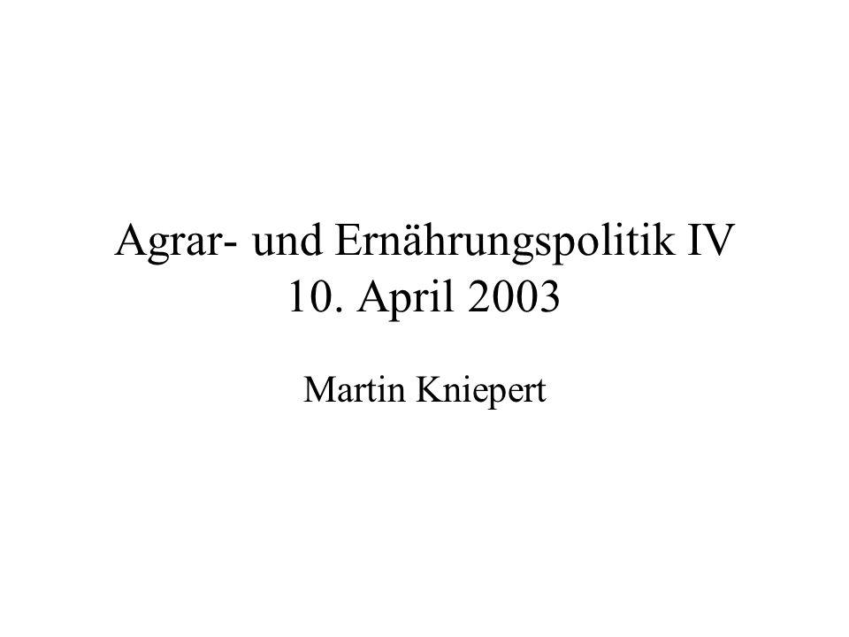 Agrar- und Ernährungspolitik IV 10. April 2003 Martin Kniepert