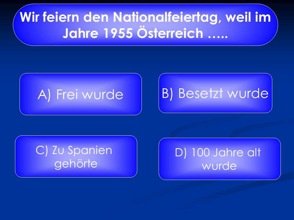 In welchem Jahr wurde Österreich wieder ganz frei? A) 2006B) 1800 C) 1955 D) Zur Geburt Christi