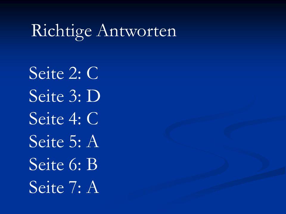 Richtige Antworten Seite 2: C Seite 3: D Seite 4: C Seite 5: A Seite 6: B Seite 7: A