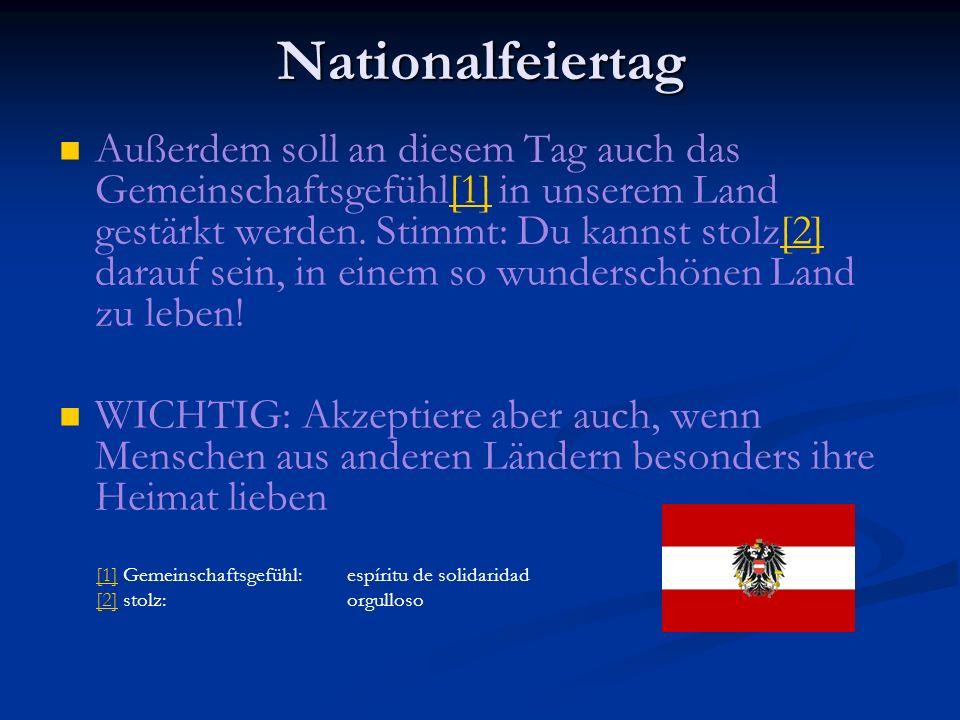 Nationalfeiertag Außerdem soll an diesem Tag auch das Gemeinschaftsgefühl[1] in unserem Land gestärkt werden.