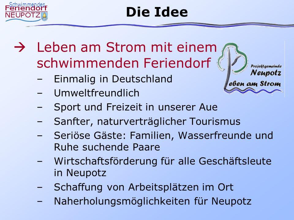 Die Idee Leben am Strom mit einem schwimmenden Feriendorf –Einmalig in Deutschland –Umweltfreundlich –Sport und Freizeit in unserer Aue –Sanfter, natu