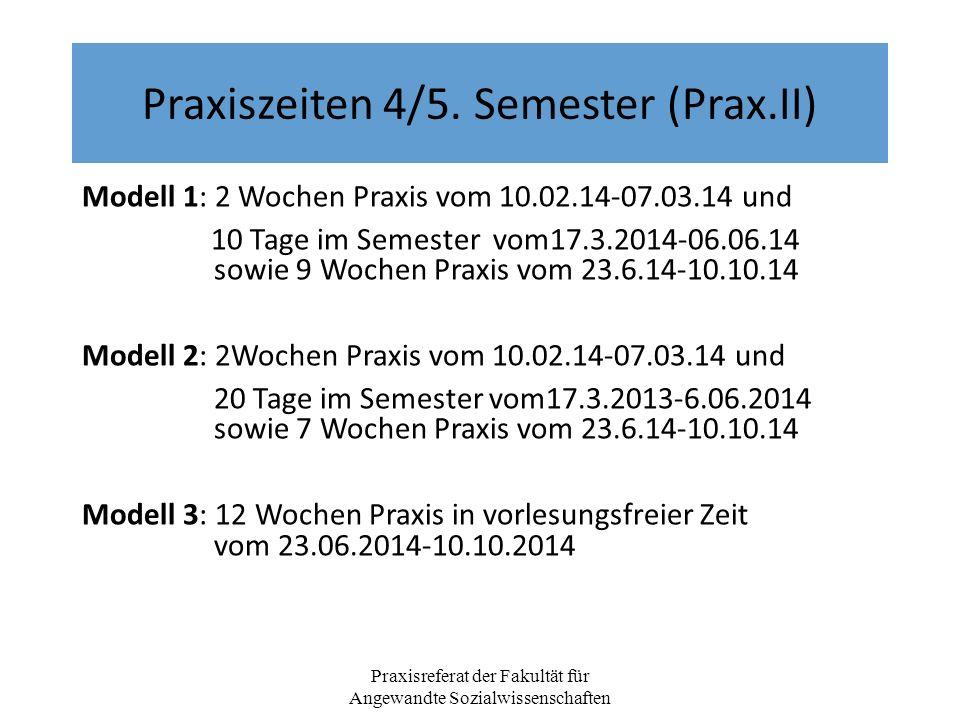 Praxiszeiten 4/5. Semester (Prax.II) Modell 1: 2 Wochen Praxis vom 10.02.14-07.03.14 und 10 Tage im Semester vom17.3.2014-06.06.14 sowie 9 Wochen Prax