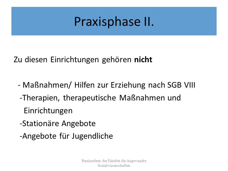 Praxisphase II. Zu diesen Einrichtungen gehören nicht - Maßnahmen/ Hilfen zur Erziehung nach SGB VIII -Therapien, therapeutische Maßnahmen und Einrich