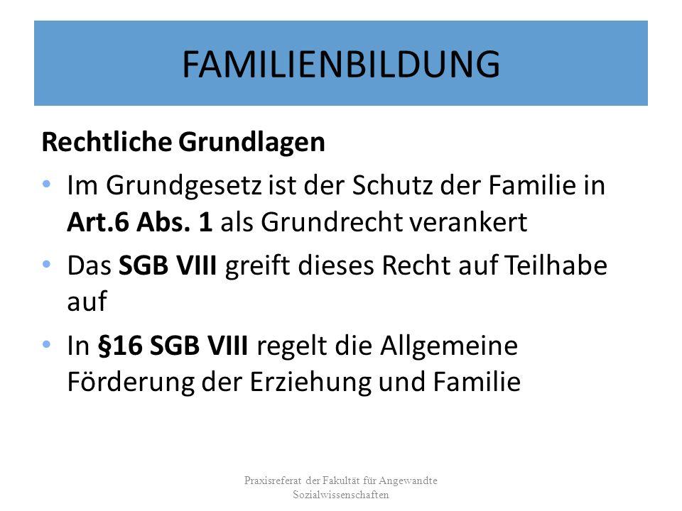 FAMILIENBILDUNG Rechtliche Grundlagen Im Grundgesetz ist der Schutz der Familie in Art.6 Abs. 1 als Grundrecht verankert Das SGB VIII greift dieses Re