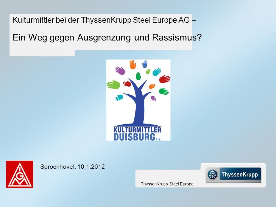 ThyssenKrupp Steel Europe Kulturmittler bei der ThyssenKrupp Steel Europe AG – Ein Weg gegen Ausgrenzung und Rassismus? Sprockhövel, 10.1.2012