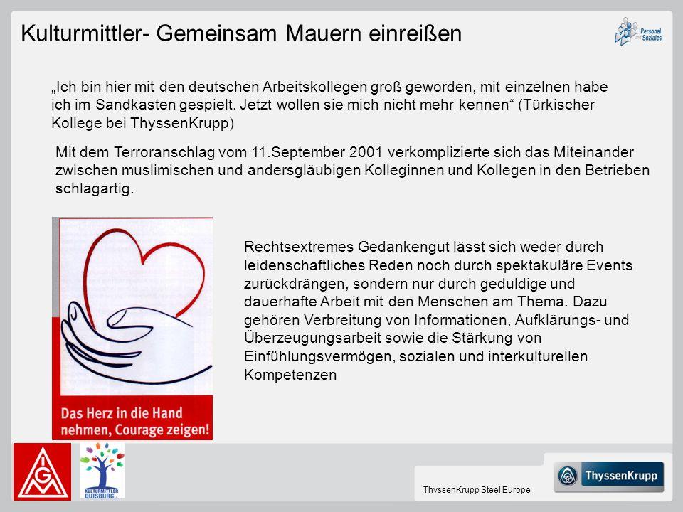ThyssenKrupp Steel Europe Kulturmittler- Gemeinsam Mauern einreißen Ich bin hier mit den deutschen Arbeitskollegen groß geworden, mit einzelnen habe i