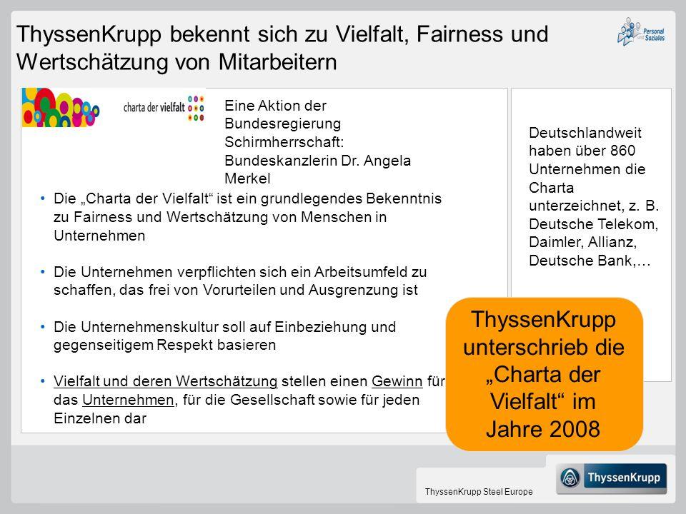 ThyssenKrupp Steel Europe ThyssenKrupp bekennt sich zu Vielfalt, Fairness und Wertschätzung von Mitarbeitern Die Charta der Vielfalt ist ein grundlege