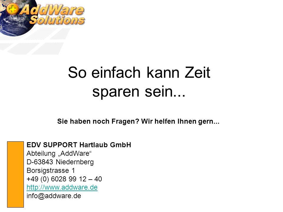 So einfach kann Zeit sparen sein... EDV SUPPORT Hartlaub GmbH Abteilung AddWare D-63843 Niedernberg Borsigstrasse 1 +49 (0) 6028 99 12 – 40 http://www