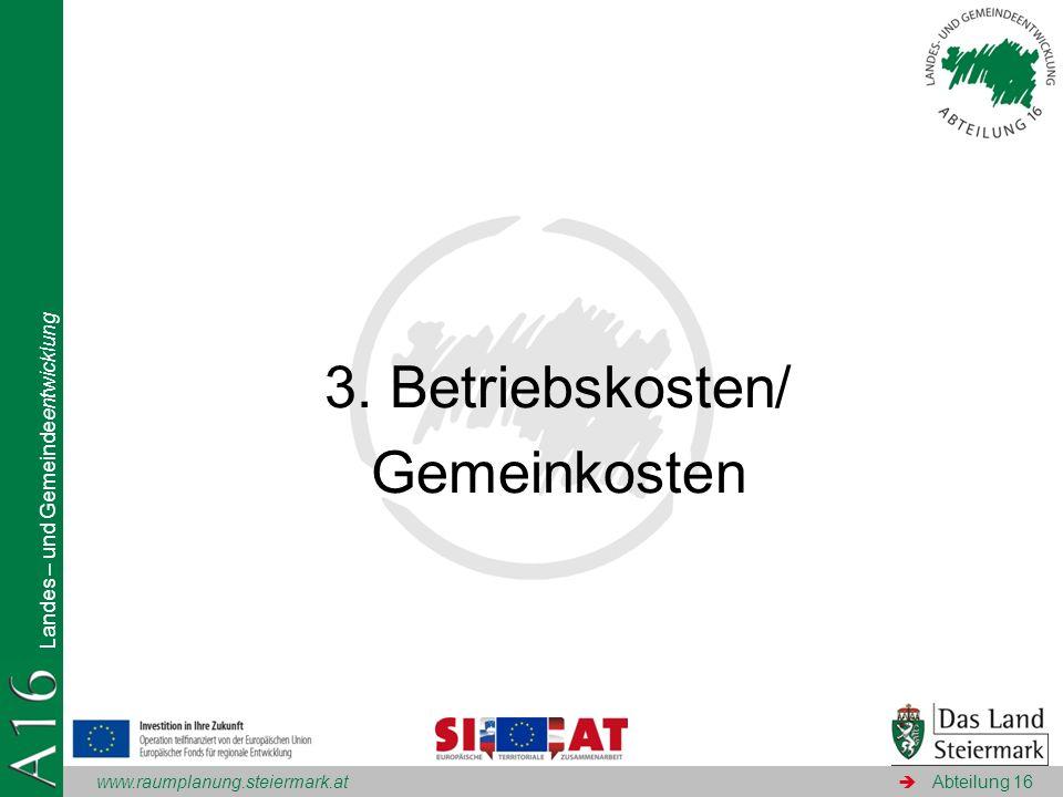 www.raumplanung.steiermark.at Landes – und Gemeindeentwicklung Abteilung 16 3. Betriebskosten/ Gemeinkosten