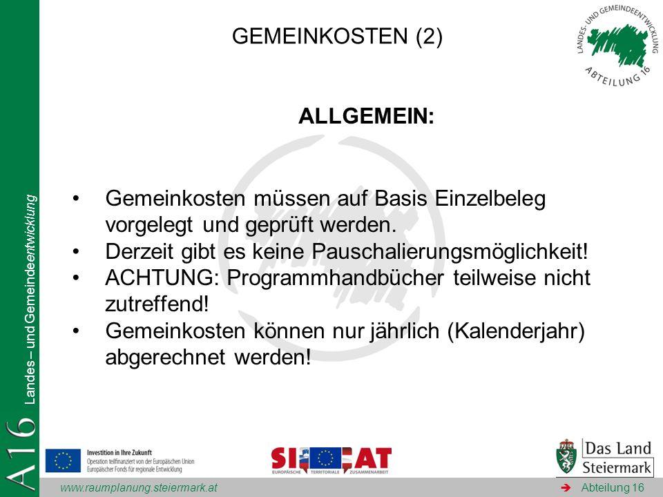 www.raumplanung.steiermark.at Landes – und Gemeindeentwicklung Abteilung 16 ALLGEMEIN: Gemeinkosten müssen auf Basis Einzelbeleg vorgelegt und geprüft
