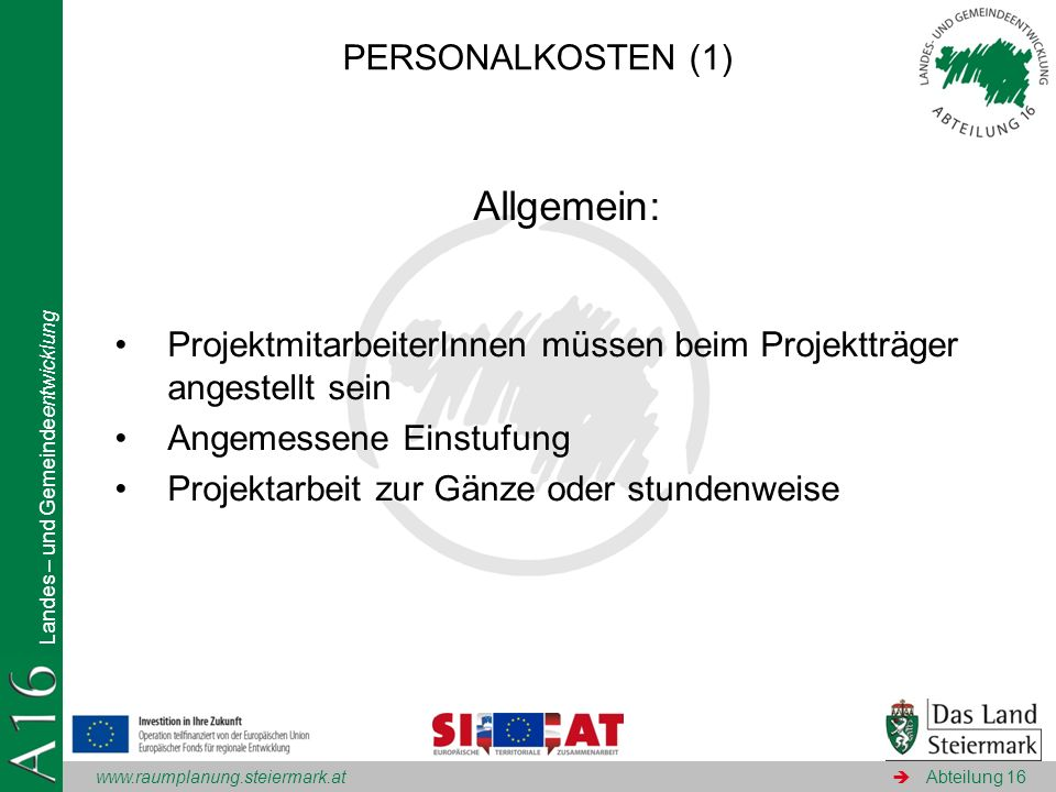 www.raumplanung.steiermark.at Landes – und Gemeindeentwicklung Abteilung 16 Allgemein: ProjektmitarbeiterInnen müssen beim Projektträger angestellt se