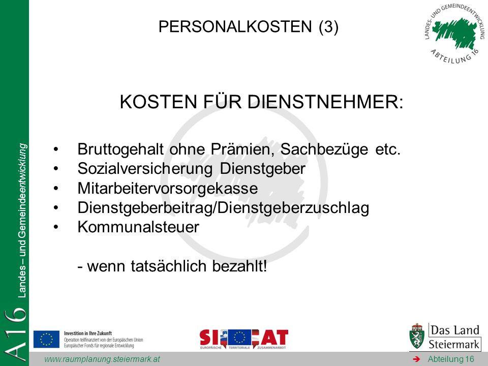 www.raumplanung.steiermark.at Landes – und Gemeindeentwicklung Abteilung 16 KOSTEN FÜR DIENSTNEHMER: Bruttogehalt ohne Prämien, Sachbezüge etc. Sozial