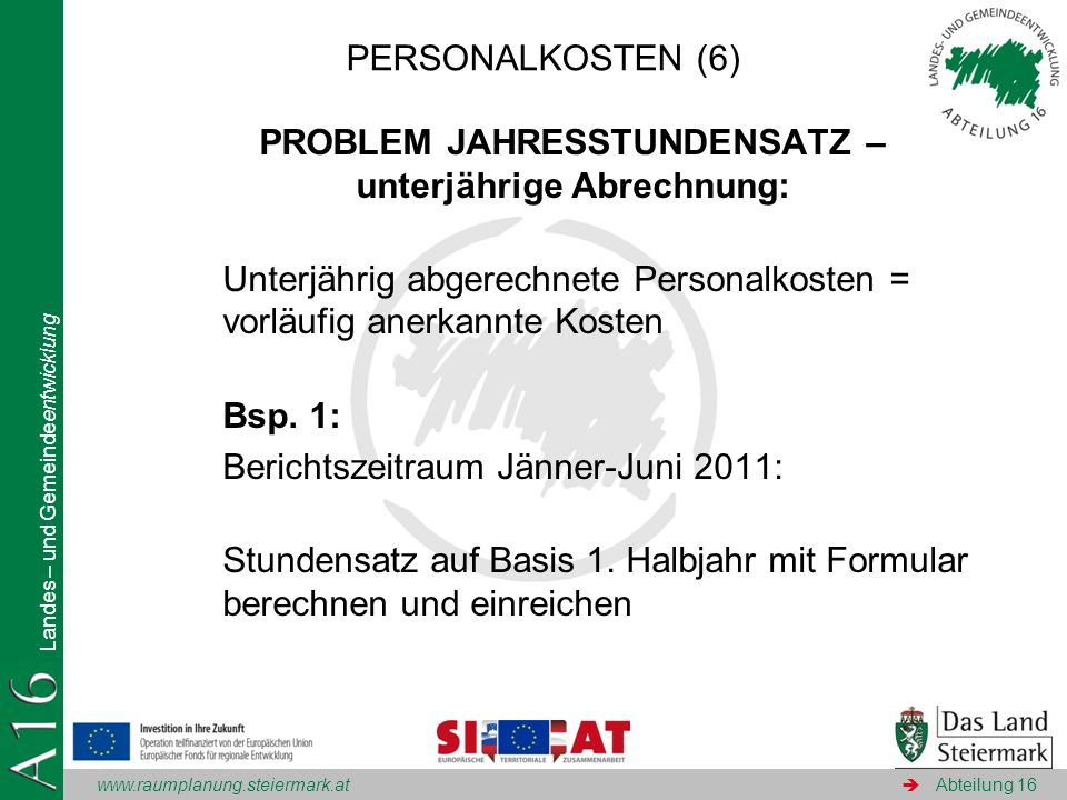www.raumplanung.steiermark.at Landes – und Gemeindeentwicklung Abteilung 16 ALLGEMEIN: 2 Arten – direkte und indirekte Gemeinkosten: Direkte Gemeinkosten: Ausschließlich und eindeutig für Projekt, z.B.
