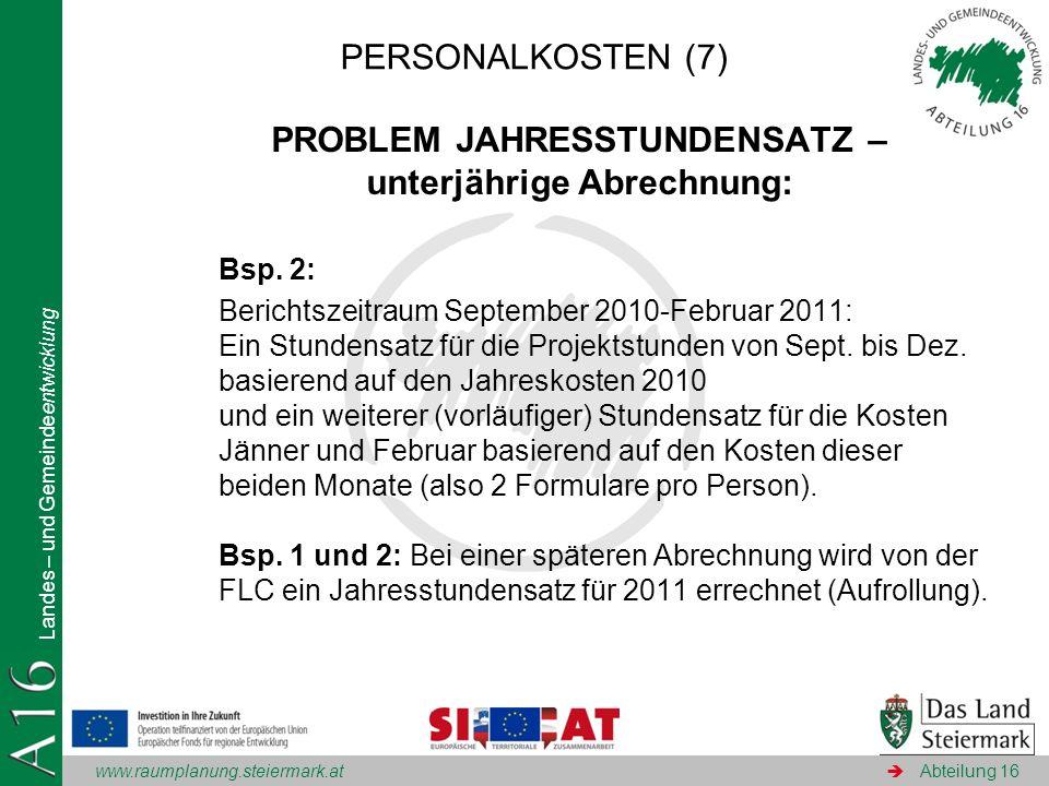 www.raumplanung.steiermark.at Landes – und Gemeindeentwicklung Abteilung 16 PROBLEM JAHRESSTUNDENSATZ – unterjährige Abrechnung: Bsp. 2: Berichtszeitr