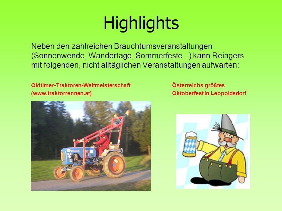 Highlights Neben den zahlreichen Brauchtumsveranstaltungen (Sonnenwende, Wandertage, Sommerfeste...) kann Reingers mit folgenden, nicht alltäglichen V