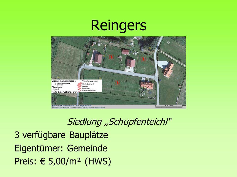 Reingers Siedlung Schupfenteichl 3 verfügbare Bauplätze Eigentümer: Gemeinde Preis: 5,00/m² (HWS)