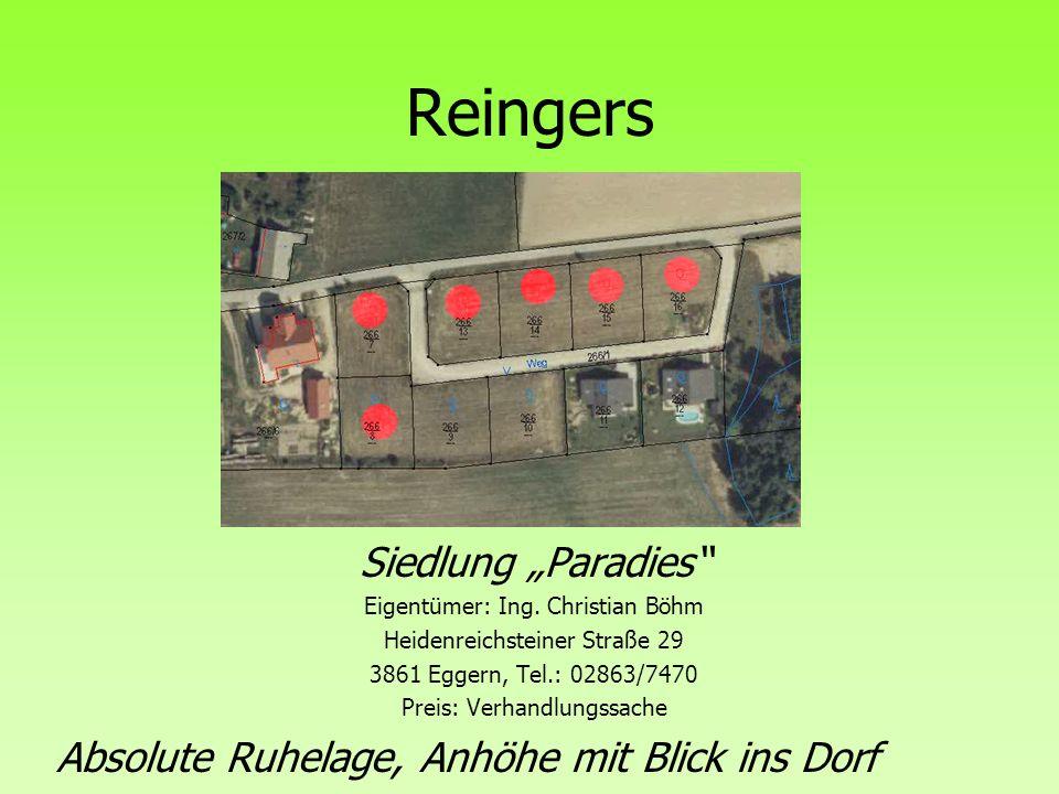 Reingers Siedlung Paradies Eigentümer: Ing. Christian Böhm Heidenreichsteiner Straße 29 3861 Eggern, Tel.: 02863/7470 Preis: Verhandlungssache Absolut