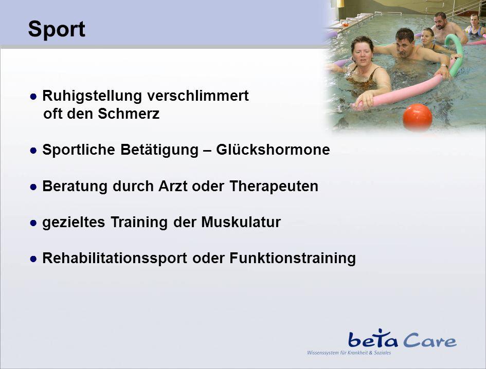 Sport Ruhigstellung verschlimmert oft den Schmerz Sportliche Betätigung – Glückshormone Beratung durch Arzt oder Therapeuten gezieltes Training der Mu