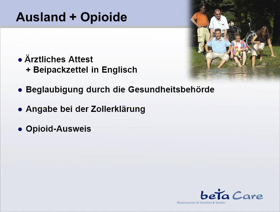 Ausland + Opioide Ärztliches Attest + Beipackzettel in Englisch Beglaubigung durch die Gesundheitsbehörde Angabe bei der Zollerklärung Opioid-Ausweis