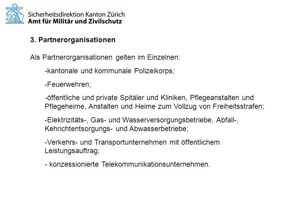 3. Partnerorganisationen Als Partnerorganisationen gelten im Einzelnen: -kantonale und kommunale Polizeikorps; -Feuerwehren; -öffentliche und private