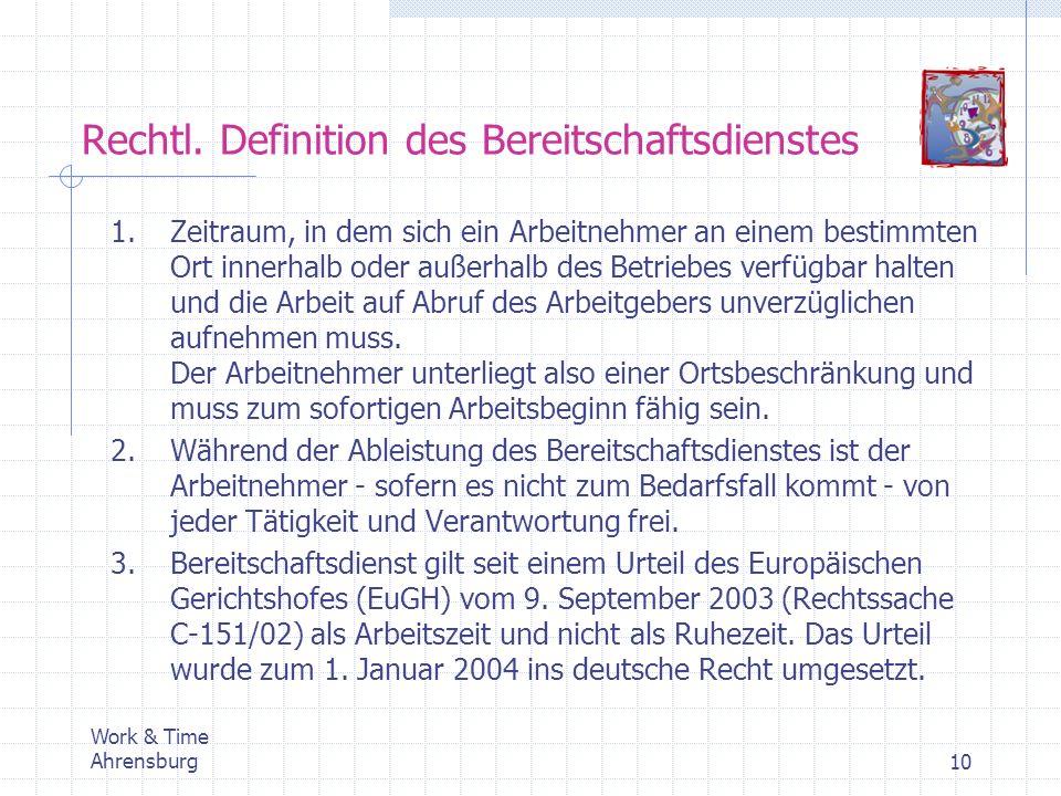 Rechtl. Definition des Bereitschaftsdienstes Work & Time Ahrensburg10 1.Zeitraum, in dem sich ein Arbeitnehmer an einem bestimmten Ort innerhalb oder