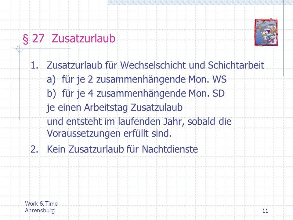 § 27 Zusatzurlaub Work & Time Ahrensburg11 1.Zusatzurlaub für Wechselschicht und Schichtarbeit a) für je 2 zusammenhängende Mon. WS b) für je 4 zusamm