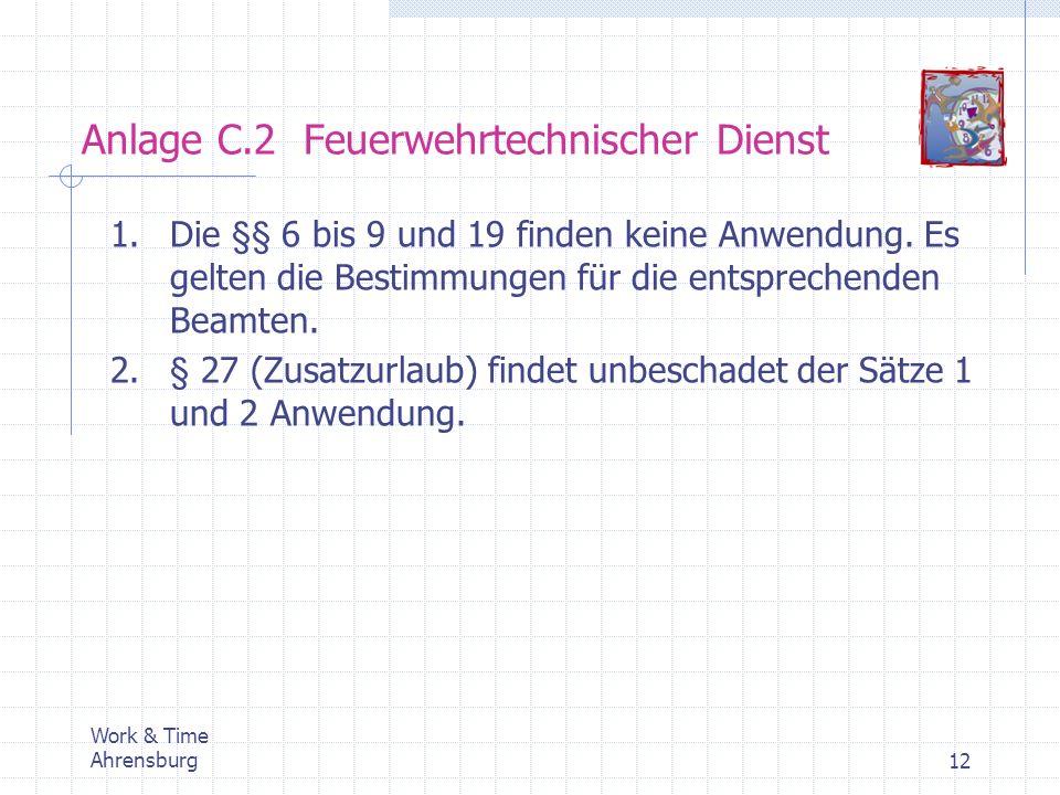 Anlage C.2 Feuerwehrtechnischer Dienst Work & Time Ahrensburg12 1.Die §§ 6 bis 9 und 19 finden keine Anwendung. Es gelten die Bestimmungen für die ent