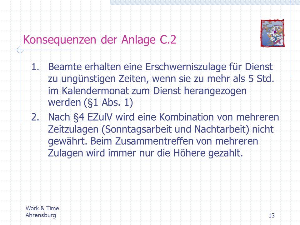 Work & Time Ahrensburg13 Konsequenzen der Anlage C.2 1.Beamte erhalten eine Erschwerniszulage für Dienst zu ungünstigen Zeiten, wenn sie zu mehr als 5