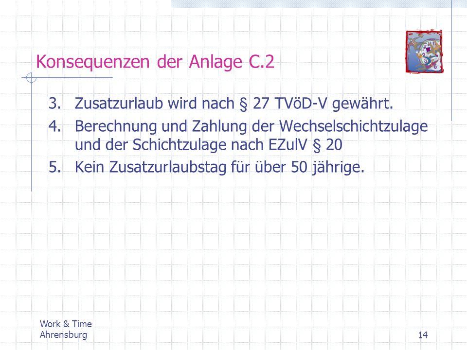 Work & Time Ahrensburg14 Konsequenzen der Anlage C.2 3.Zusatzurlaub wird nach § 27 TVöD-V gewährt. 4.Berechnung und Zahlung der Wechselschichtzulage u