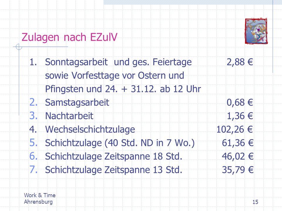 Work & Time Ahrensburg15 Zulagen nach EZulV 1.Sonntagsarbeitund ges. Feiertage2,88 sowie Vorfesttage vor Ostern und Pfingsten und 24. + 31.12. ab 12 U