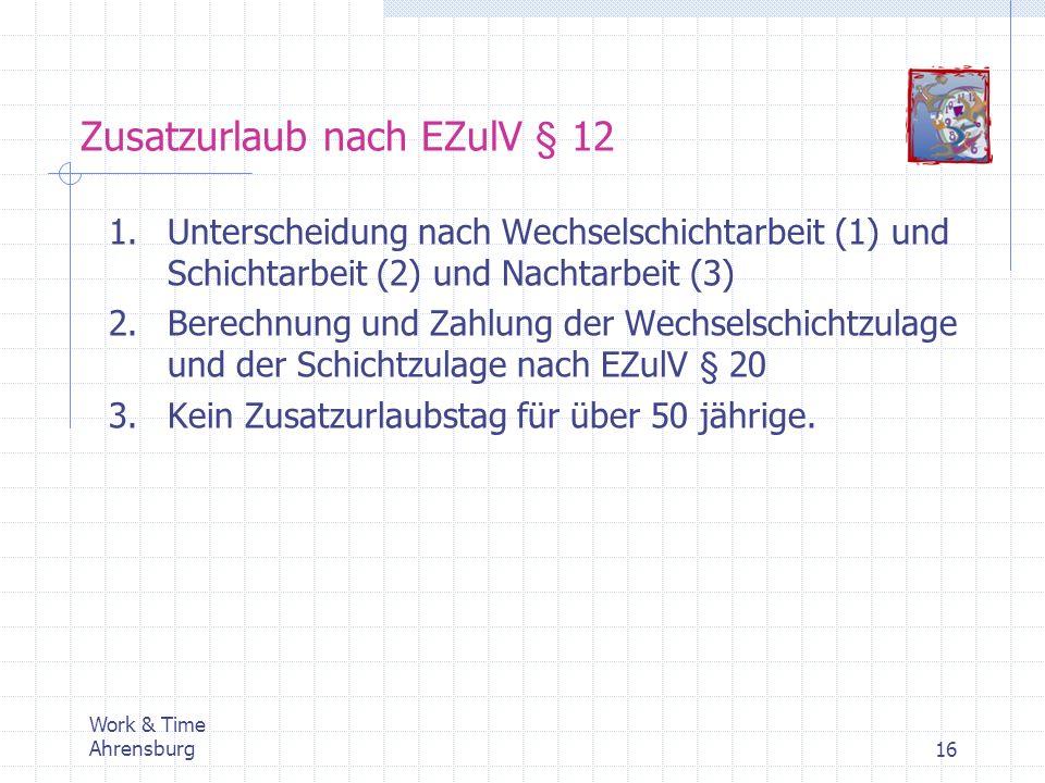 Work & Time Ahrensburg16 Zusatzurlaub nach EZulV § 12 1.Unterscheidung nach Wechselschichtarbeit (1) und Schichtarbeit (2) und Nachtarbeit (3) 2.Berec