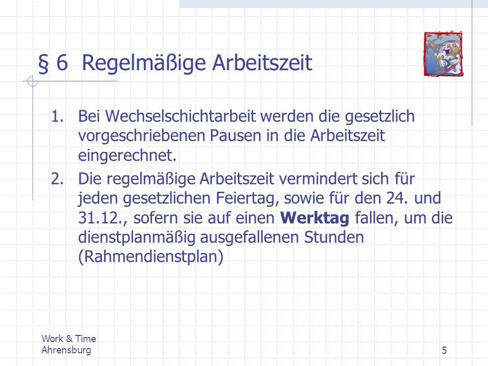 Work & Time Ahrensburg6 § 6 Regelmäßige Arbeitszeit 3.In vollkontinuierlichen Schichtbetrieben kann an Sonn- und Feiertagen die tägliche Arbeitszeit auf bis zu 12 Std.